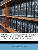 Minnen ur Sveriges nyare historia, samlade av B. von Schinkel. Bihang. Utg. af S.J. Boëthius Volume 4
