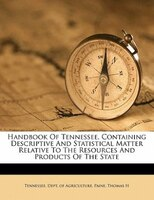 Handbook Of Tennessee, Containing Descriptive And Statistical Matter Relative To The Resources And Products Of The State