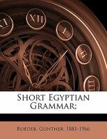Short Egyptian Grammar;