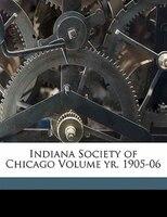 Indiana Society Of Chicago Volume Yr. 1905-06