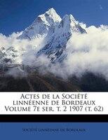 Actes De La Société Linnéenne De Bordeaux Volume 7e Ser. T. 2 1907 (t. 62)