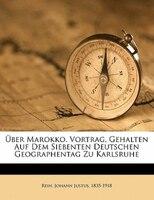 Über Marokko. Vortrag, Gehalten Auf Dem Siebenten Deutschen Geographentag Zu Karlsruhe