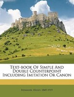 Text-book Of Simple And Double Counterpoint Including Imitation Or Canon