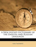 A New Pocket-dictionary Of The English And Russian Languages