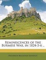 Reminiscences Of The Burmese War, In 1824-5-6 ..