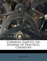 Chemical Gazette, Or, Journal Of Practical Chemistry