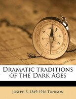 Dramatic Traditions Of The Dark Ages