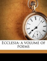 Ecclesia: A Volume Of Poems