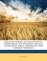 Williams Verses: A Collection Of Poems From The Williams College Athenaeum, Argo, Fortnight, And Literary Monthly