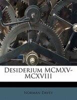 Desiderium Mcmxv-mcxviii