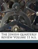 The Jewish Quarterly Review Volume 11 N.s.