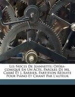 Les Noces De Jeannette; Opéra-comique En Un Acte. Paroles De Ml. Carré Et J. Barbier. Partition Réduite Pour Piano - Massé Victor 1822-1884