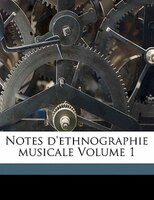 Notes D'ethnographie Musicale Volume 1