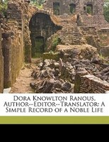 Dora Knowlton Ranous, Author--editor--translator: A Simple Record Of A Noble Life
