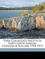 York Collegiate Institute Forty-sixth Annual Catalogue Volume 1918-1919