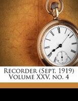 Recorder (sept. 1919) Volume Xxv, No. 4