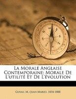 La Morale Anglaise Contemporaine; Morale De L'utilité Et De L'évolution - M. (jean-marie) 1854-1888 Guyau