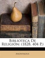 Biblioteca De Religión: (1828. 404 P.)