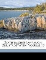Statistisches Jahrbuch Der Stadt Wien, Volume 15 - Vienna Statistisches Amt