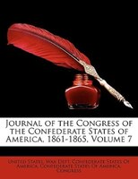 Journal Of The Congress Of The Confederate States Of America, 1861-1865, Volume 7 - United States. War Dept, Confederate States Of America, Confederate States Of America. Congress