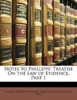 Notes To Phillipps' Treatise On The Law Of Evidence, Part 1 - Samuel March Phillipps, Esek Cowen, Nicholas Hill
