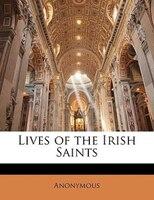 Lives Of The Irish Saints - Anonymous