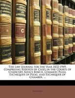 The Law Journal For The Year 1832-1949: Comprising Reports Of Cases In The Courts Of Chancery, King's Bench, Common - Anonymous