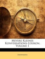 Meyers Kleines Konversations-lexikon, Volume 1