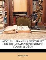 Adolph Henke's Zeitschrift Für Die Staatsarzneikunde, Volumes 33-34