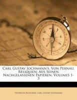 Carl Gustav Jochmann's, von Pernau, Reliquien, Erster Band: Aus Seinen Nachgelassenen Papieren, Volumes 1-3