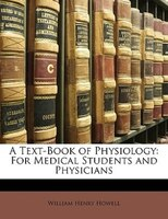 A Text-book Of Physiology: For Medical Students And Physicians