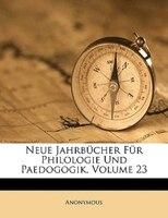Neue Jahrbucher Fur Philologie Und Paedogogik, Volume 23