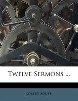 Twelve Sermons ...