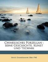Chinesisches Porzellan: Seine Geschichte, Kunst Und Technik Volume V.1