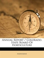 Annual Report / Colorado. State Board Of Horticulture