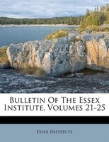 Bulletin Of The Essex Institute, Volumes 21-25