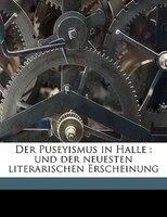 Der Puseyismus In Halle: Und Der Neuesten Literarischen Erscheinung