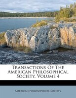 Transactions Of The American Philosophical Society, Volume 4