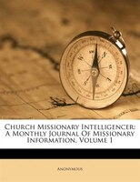 Church Missionary Intelligencer: A Monthly Journal Of Missionary Information, Volume 1
