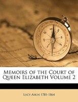 Memoirs Of The Court Of Queen Elizabeth Volume 2