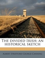 The Divided Irish: An Historical Sketch