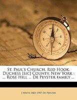 St. Paul's Church, Red Hook, Duchess [sic] County, New York: ... Rose Hill ... De Peyster Family ...