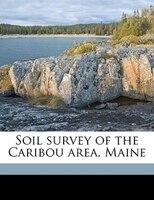 Soil Survey Of The Caribou Area, Maine