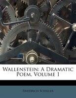 Wallenstein: A Dramatic Poem, Volume 1