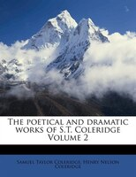 The Poetical And Dramatic Works Of S.t. Coleridge Volume 2