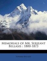 Memorials Of Mr. Serjeant Bellasis: 1800-1873
