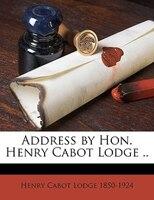 Address By Hon. Henry Cabot Lodge ..