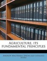 Agriculture, Its Fundamental Principles