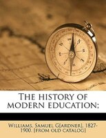 The History Of Modern Education;