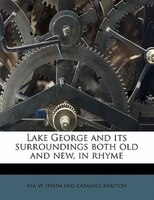 Lake George And Its Surroundings Both Old And New, In Rhyme